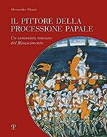 Il Pittore Della Processione Papale: Un Ceramista Toscano Del Rinascimento