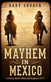 Mayhem In Mexico: Johnny Black Man and Legend 1877
