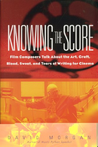Knowing the Score: Film Composers Talk About the Art, Craft, Blood, Sweat, and Tears of Writing for Cinema (English Edition)