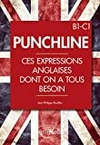 Punchlines. Ces Expressions Anglaises Dont on a Tous Besoin. B1-C1