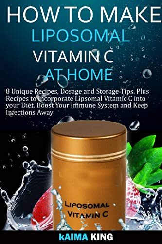 How to Make Liposomal Vitamin C at Home: 8 Unique Recipes, Dosage, and Storage Tips. Plus Recipes to Incorporate Liposomal Vitamin C into Your Diet. Boost Your Immune System and Keep Infections Away