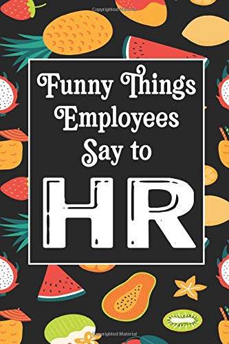 Funny Things Employees Say To Hr Human Resources Inspirational Quotes Journal Notebook Appreciation Gift For Journaling Note Taking And Jotting