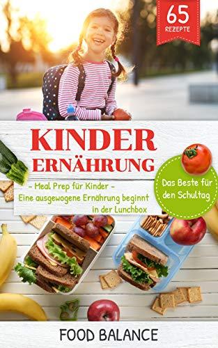 Kinder Ernährung: Meal Prep für Kinder Eine ausgewogene Ernährung beginnt in der Lunchbox Das Beste für den Schultag (Lunchbox Rezepte Kinder 1)