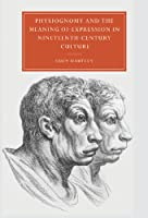 Physiognomy and the Meaning of Expression in Nineteenth-Century Culture (Cambridge Studies in Nineteenth-Century Literature and Culture)