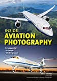 Aviation Photography for Everybody A Guide for Aviation Enthusiasts with Any Camera, In the Air, Airshows,  and on the Ground