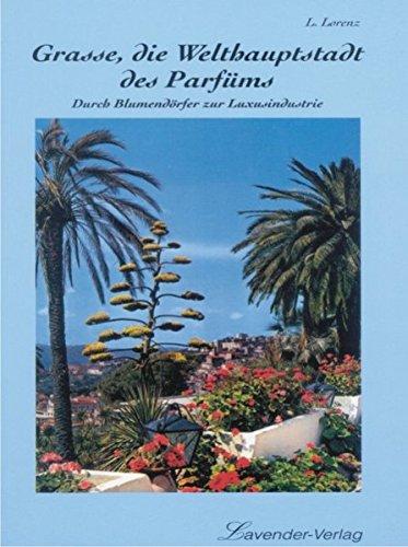 Grasse, die Welthauptstadt des Parfüms: Durch Blumendörfer zur Luxusindustrie (Die Hellblaue Reihe)