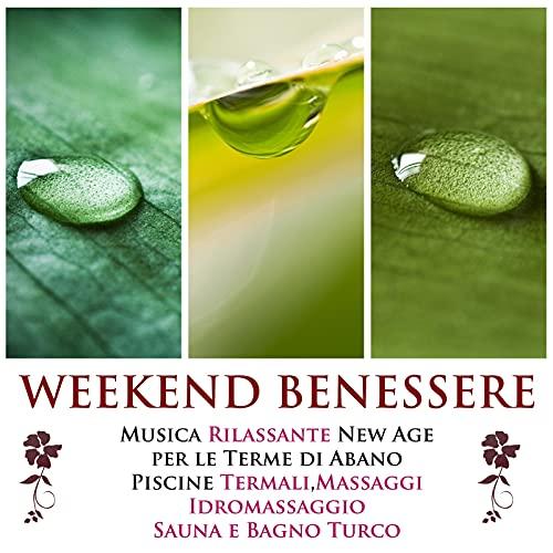 Weekend Benessere - La Miglior Musica Rilassante New Age per le Terme di Abano, Piscine Termali, Terapia di Massaggi, Vasche Idromassaggio, Sauna e Bagno Turco