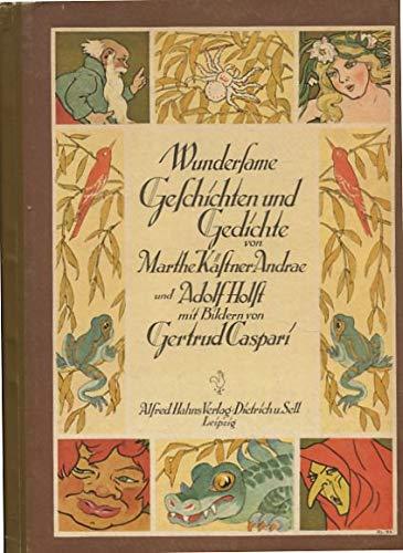 Wundersame Geschichten und Gedichte von Marthe Kästner-Andrae und Adolf Holst mit Bildern von Gertrud Caspari.