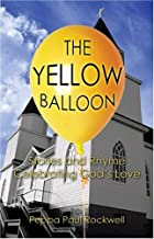 The Yellow Balloon: Stories & Rhyme Celebrating God's Love