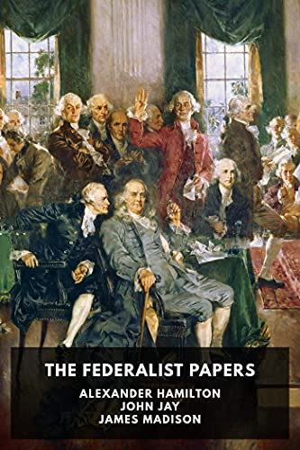 The Federalist Papers [Annotated] (English Edition)