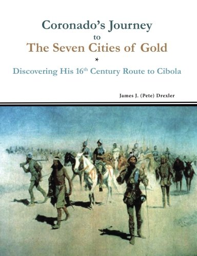 Coronado's Journey to The Seven Cities of Gold: Discovering His 16th Century Route to Cibola