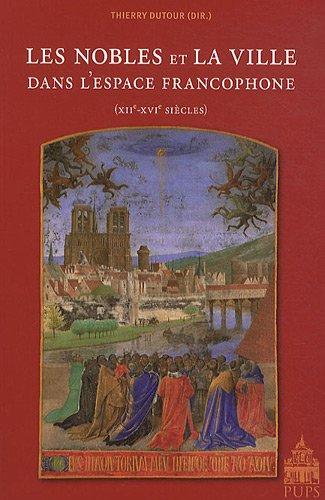 Les nobles et la ville dans l'espace francophone (XIIe-XVIe siècles)