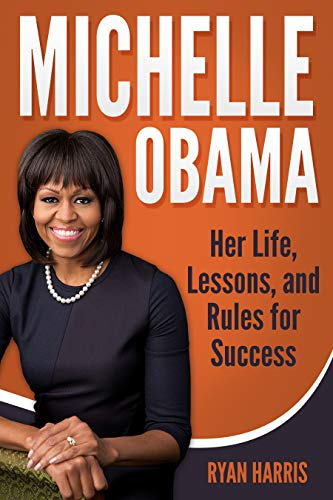 Michelle Obama: Her Life, Lessons, and Rules for Success (English Edition)