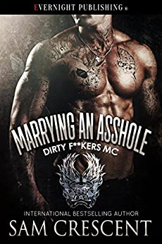 Marrying an Asshole (Dirty F**kers MC Book 3) by [Sam Crescent]