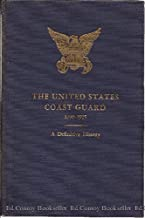 The United States Coast Guard 1790-1915: A Definitive History (With a Postscript: 1915-1949)