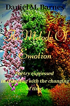 Book cover image for The Melody of Emotion: Poetry Expressed Changing with the Changing of Time