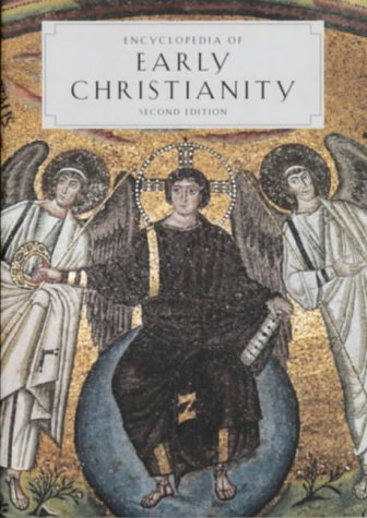 Encyclopedia of Early Christianity (Garland Reference Library of the Humanities, Vol. 1839) - One Volume: Second Edition