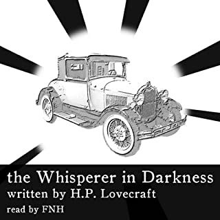 The Whisperer in Darkness                   Written by:                                                                                                                                 Howard Phillips Lovecraft                               Narrated by:                                                                                                                                 Felbrigg Napoleon Herriot                      Length: 2 hrs and 38 mins     Not rated yet     Overall 0.0