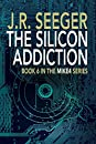 The Silicon Addiction: Book 6 in the MIKE4 Series