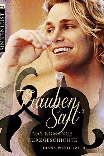 Traubensaft: Gay Romance - Erotische Kurzgeschichte (Sinnenlust 2)