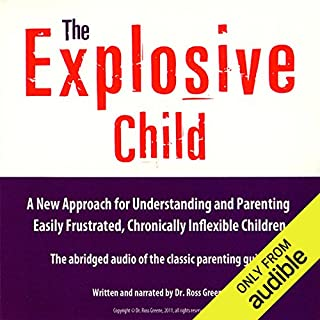 The Explosive Child     A New Approach for Understanding and Parenting Easily Frustrated, Chronically Inflexible Children              Written by:                                                                                                                                 Dr. Ross W. Greene                               Narrated by:                                                                                                                                 Dr. Ross W. Greene                      Length: 2 hrs and 38 mins     40 ratings     Overall 4.6