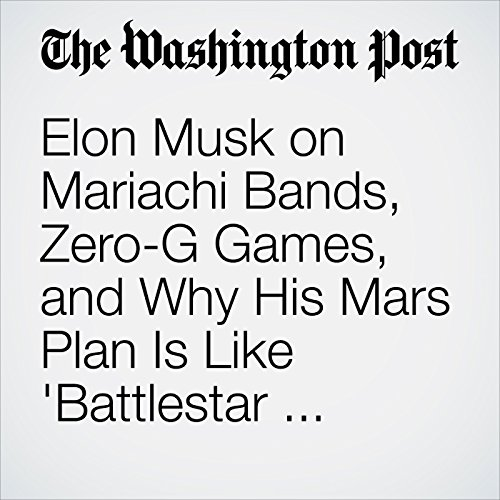 Elon Musk on Mariachi Bands, Zero-G Games, and Why His Mars Plan Is Like 'Battlestar Galactica' audiobook cover art