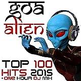 Goa Alien Top Hits 2015 (One Hour Psychedelic Goa Trance DJ Mix)