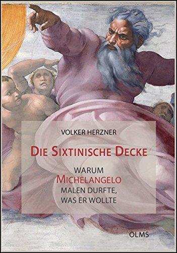 Die Sixtinische Decke - warum Michelangelo malen durfte, was er wollte (Studien zur Kunstgeschichte)
