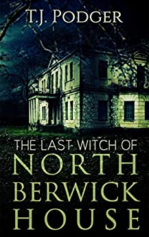 The Last Witch of North Berwick House by [T J Podger]