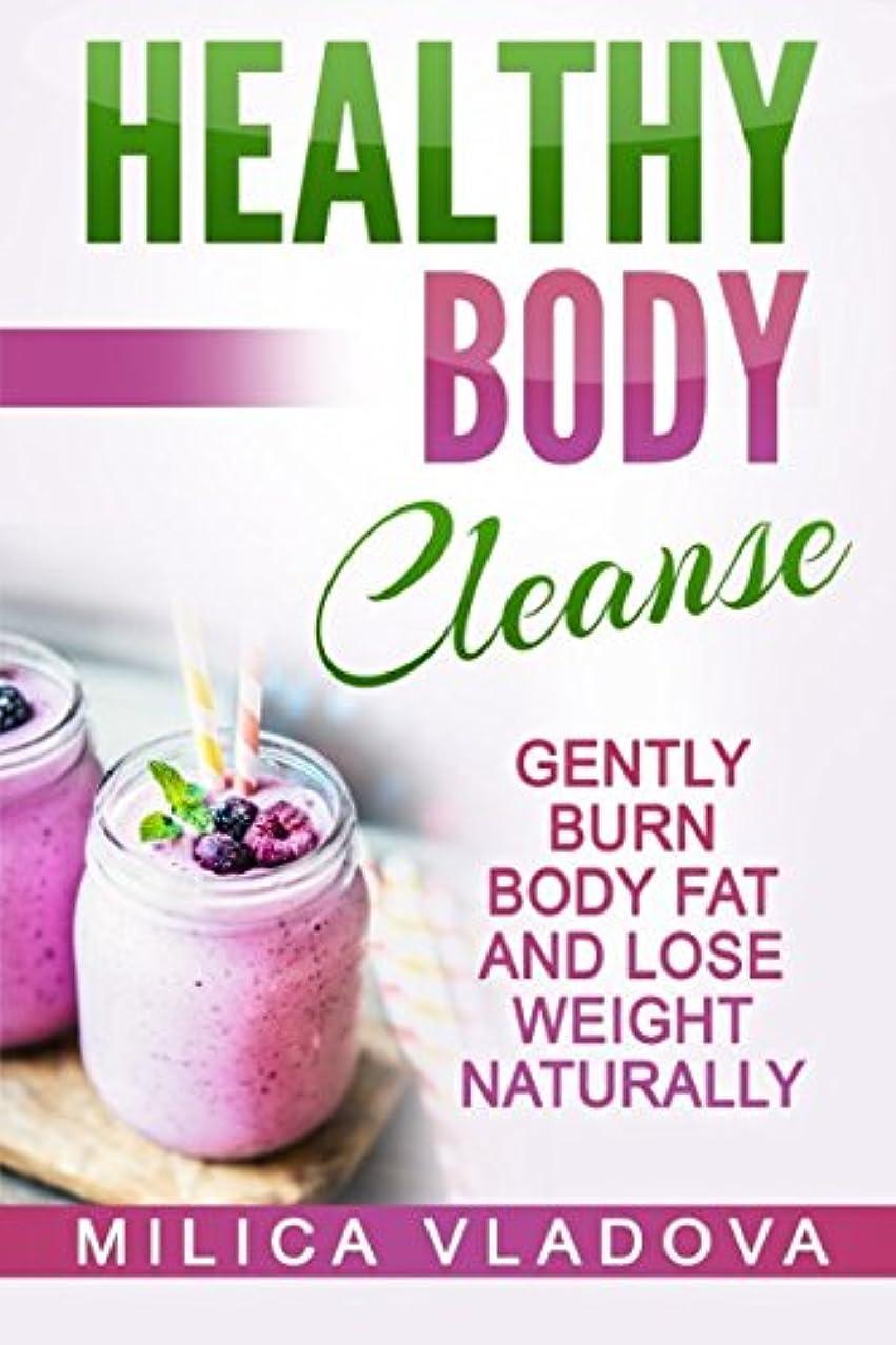 デッドなんでもアグネスグレイHealthy Body Cleanse: Gently Burn Body Fat and Lose Weight Naturally (The Healthy Detox and Strong Immunity Series)