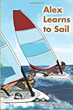 Alex Learns to Sail: An educational fiction story about a young boy Alex, who learns to sail a dinghy sailboat with a surprising and witty teacher.