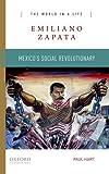 Emiliano Zapata: Mexico's Social Revolutionary (The World in a Life Series)