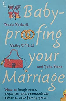 Baby-proofing Your Marriage  How to Laugh More Argue Less and Communicate Bette by Stacie Cockrell  Julia Stone  2007-05-03