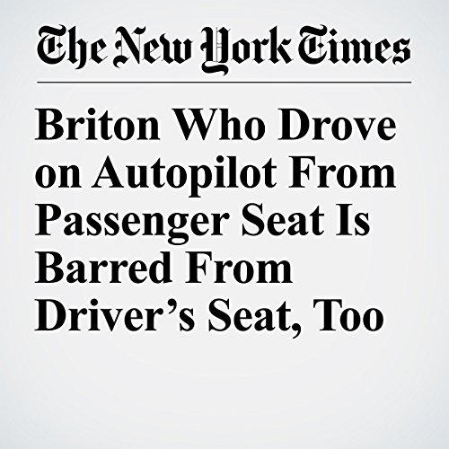 Briton Who Drove on Autopilot From Passenger Seat Is Barred From Driver's Seat, Too copertina