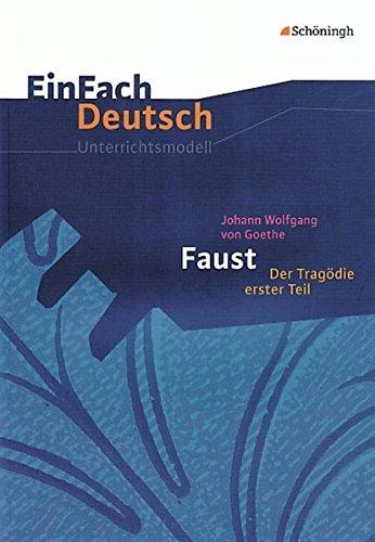 EinFach Deutsch Unterrichtsmodelle: Johann Wolfgang von Goethe: Faust I: Gymnasiale Oberstufe