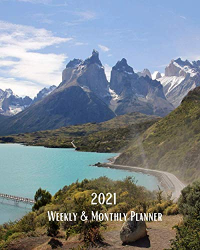2021 Weekly and Monthly Planner: Torres del Paine National Park-Chile -South America - Mountains Lake- Monthly Calendar U.S./UK/ ... Vacation Travel For Work Business School