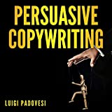 Persuasive Copywriting: Includes Copywriting: Persuasive Words that Sell, Mind Hacking: 25 Advanced Persuasion Techniques, Email Marketing: Convert Leads into Customers | Updated 2019 Internet Edition