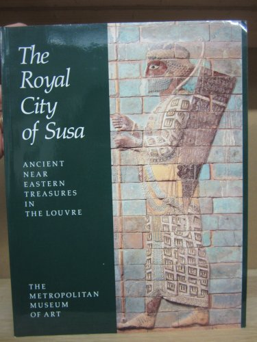 The Royal City of Susa: Ancient Near Eastern Treasures in the Louvre