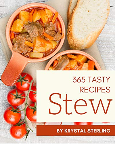 365 Tasty Stew Recipes: Stew Cookbook - The Magic to Create Incredible Flavor! (English Edition)