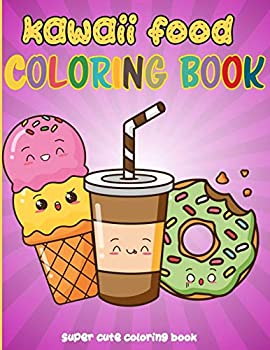 Kawaii Food Coloring Book  50 Fun and Relaxing Kawaii Colouring Pages For All Ages | Super Cute Food Coloring Book For Kids of all ages