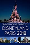 The Independent Guide to Disneyland Paris (2018) [Idioma Inglés]