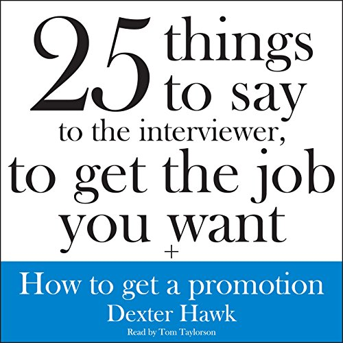 25 Things to Say to the Interviewer, to Get the Job You Want + How to Get a Promotion audiobook cover art