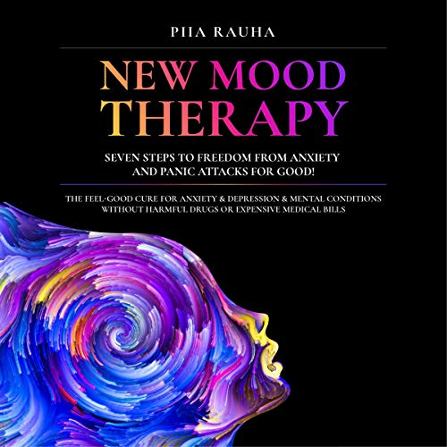 New Mood Therapy: Seven Steps to Freedom from Anxiety and Panic Attacks for Good! Audiobook By Piia Rauha cover art