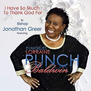 I Have so Much to Thank God For (Live) [feat. Evangelist Lorraine Punch Baldwin]