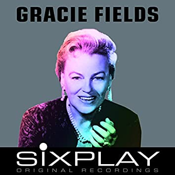 Six Play: Gracie Fields (Remastered) - EP