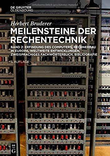 Erfindung des Computers, Rechnerbau in Europa, weltweite Entwicklungen, zweisprachiges Fachwörterbuch, Bibliografie (Herbert Bruderer: Meilensteine der Rechentechnik)