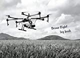 DRONE FLIGHT LOG BOOK: Keep Track of your Flights and Aircraft Maintenance | Tracker & Organizer for Drone Pilots.