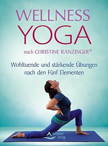 Wellness Yoga nach Christine Ranzinger®: Wohltuende und stärkende Übungen nach den Fünf Elementen