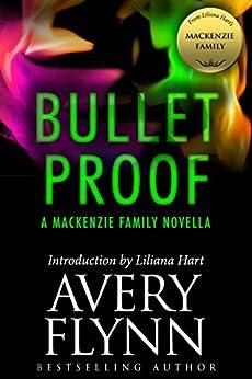 Bullet Proof: A MacKenzie Family Novella (The MacKenzie Family) by [Avery Flynn, Liliana Hart]