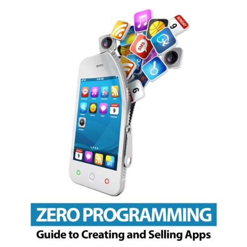 Zero Programming Guide to Creating and Selling Apps audiobook cover art